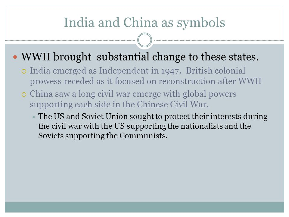 India and China as symbols WWII brought substantial change to these states.