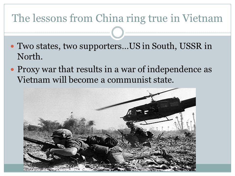 The lessons from China ring true in Vietnam Two states, two supporters…US in South, USSR in North.