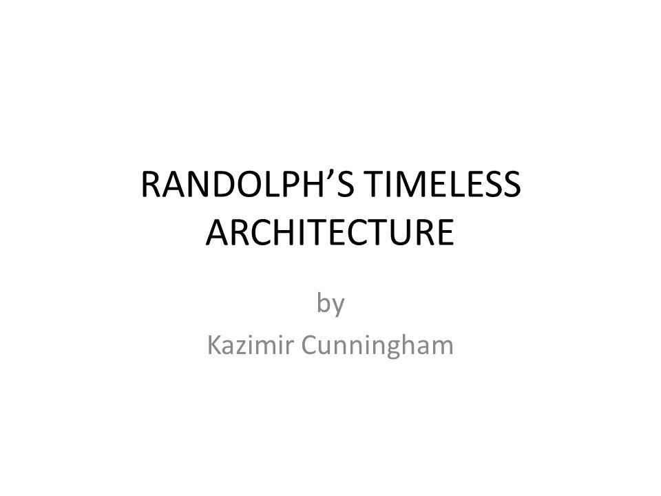RANDOLPH'S TIMELESS ARCHITECTURE by Kazimir Cunningham