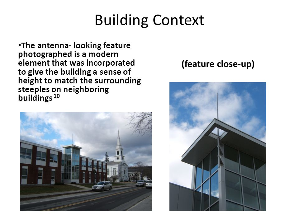 Building Context The antenna- looking feature photographed is a modern element that was incorporated to give the building a sense of height to match t