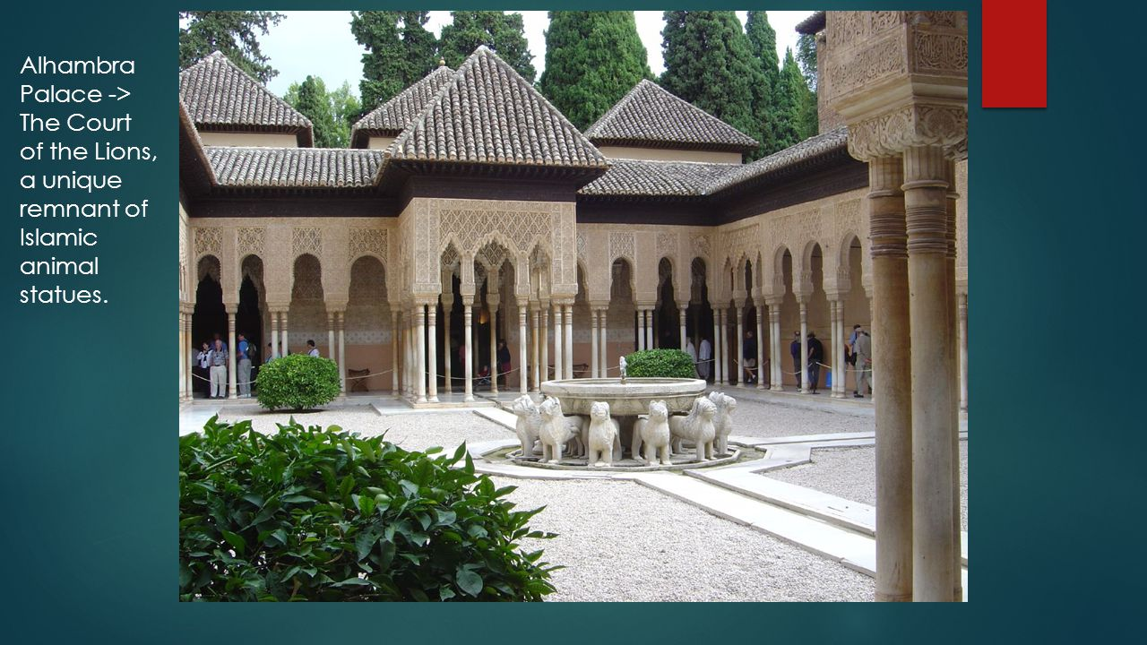 Alhambra Palace -> The Court of the Lions, a unique remnant of Islamic animal statues.