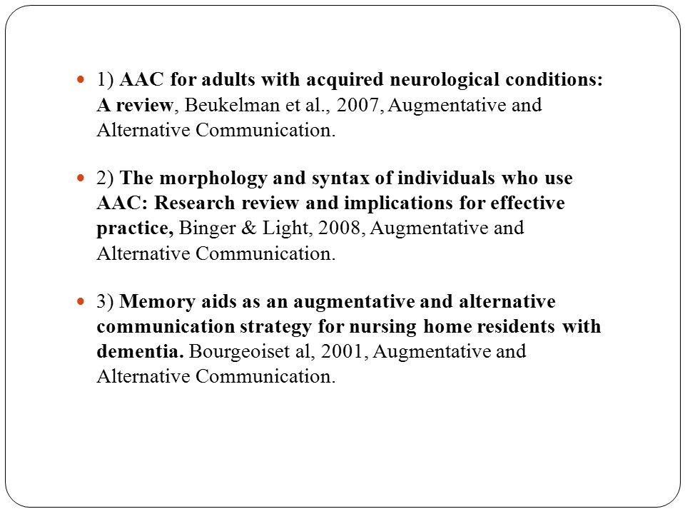 1) AAC for adults with acquired neurological conditions: A review, Beukelman et al., 2007, Augmentative and Alternative Communication. 2) The morpholo