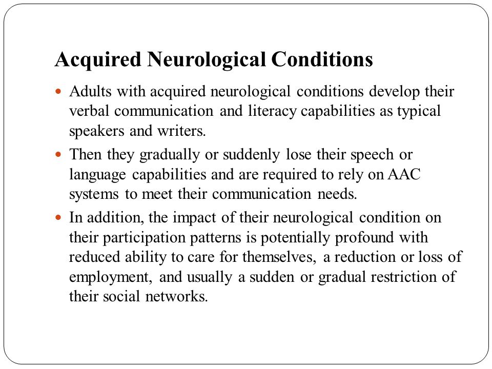 AAC Acceptance and Use Acceptance Often, those with severe, chronic aphasia reject AAC secondary for fear of it interfering with, or impeding, the restoration of their natural language system Acceptance and attitude includes their family, friends, and peers.
