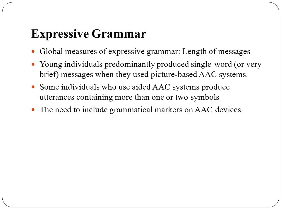 Expressive Grammar Global measures of expressive grammar: Length of messages Young individuals predominantly produced single-word (or very brief) mess