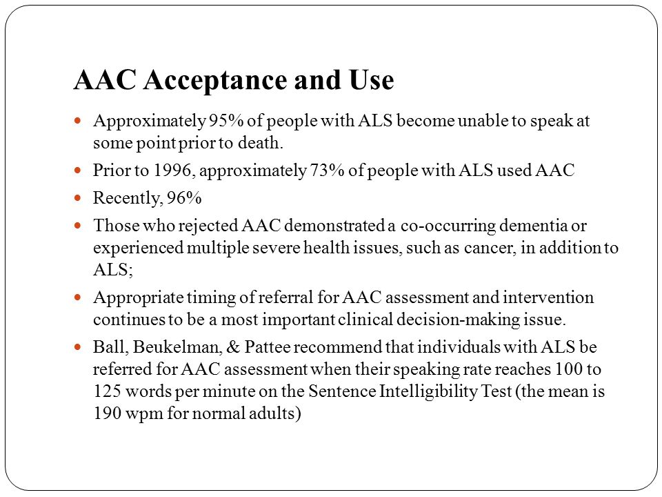 AAC Acceptance and Use (cont.) A database review has documented that family members with non- technical backgrounds typically serve as AAC facilitators.