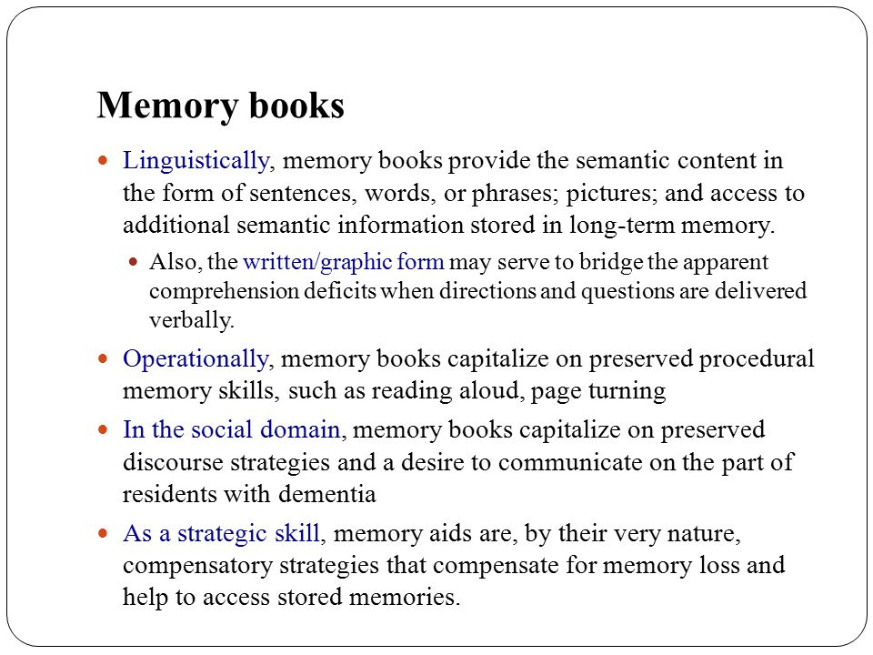 Memory books Linguistically, memory books provide the semantic content in the form of sentences, words, or phrases; pictures; and access to additional