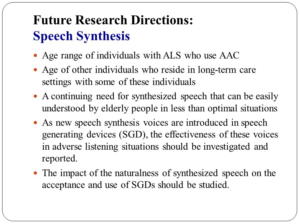 Future Research Directions: Access to other Technologies Individuals with ALS present with a range of needs to use their AAC technology to connect them to the outside world.