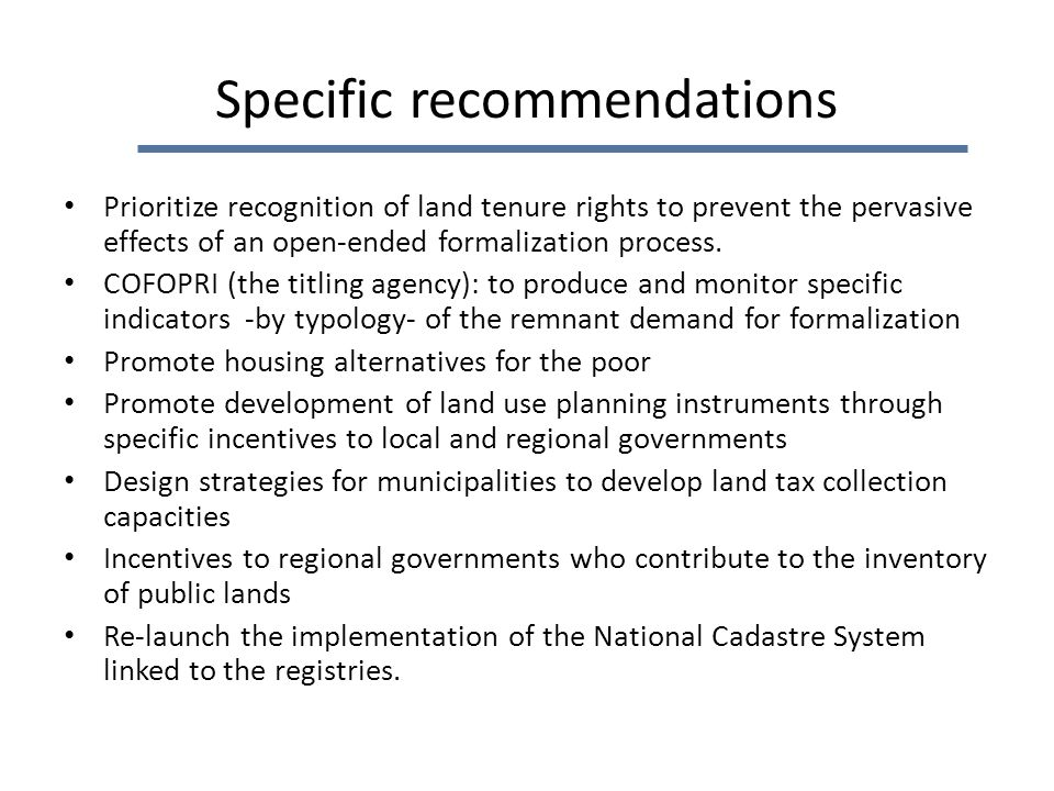 Specific recommendations Prioritize recognition of land tenure rights to prevent the pervasive effects of an open-ended formalization process.