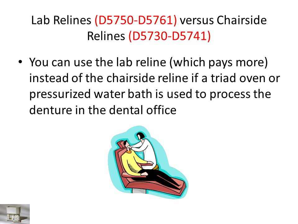 Lab Relines (D5750-D5761) versus Chairside Relines (D5730-D5741) You can use the lab reline (which pays more) instead of the chairside reline if a tri