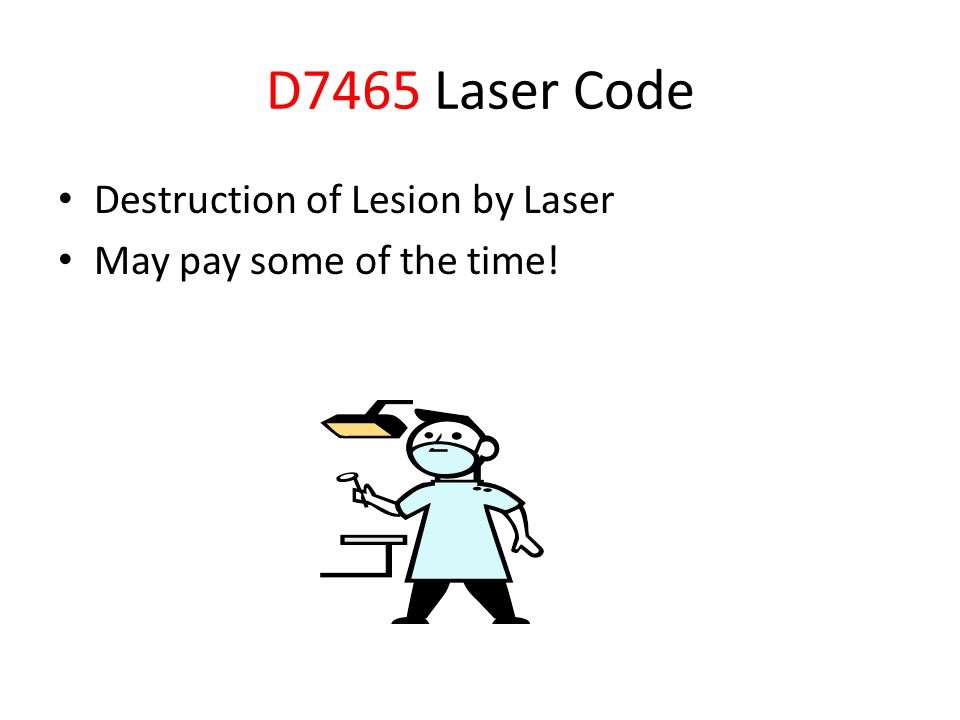 D7465 Laser Code Destruction of Lesion by Laser May pay some of the time!
