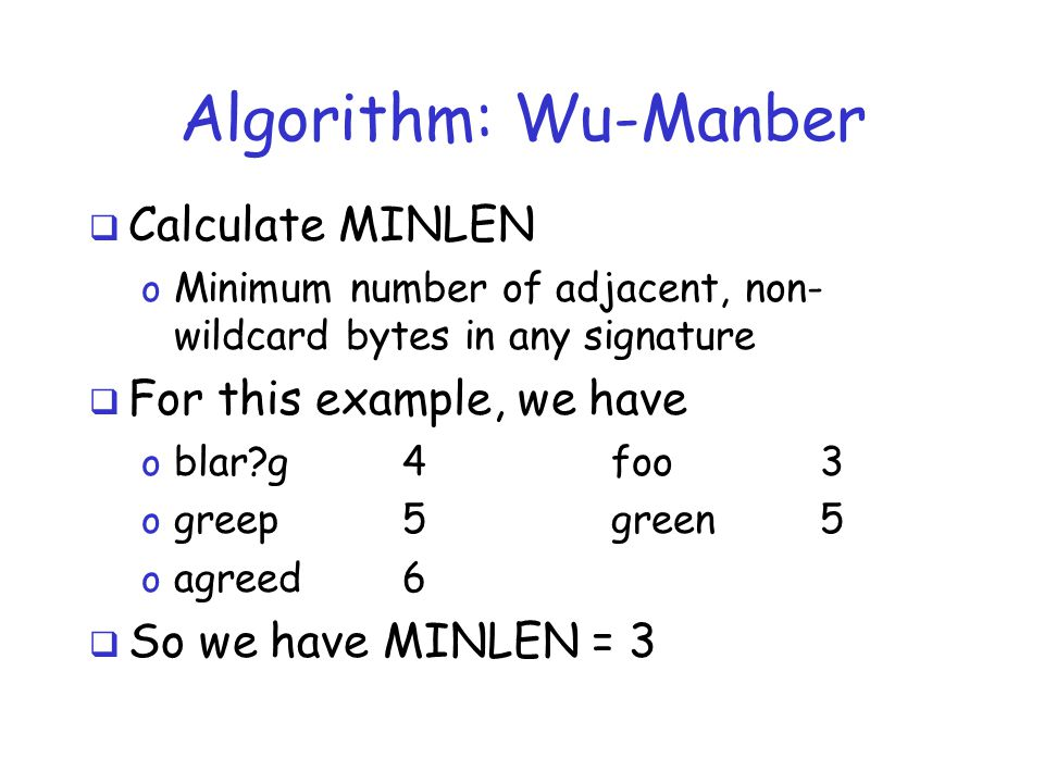Algorithm: Wu-Manber  Calculate MINLEN o Minimum number of adjacent, non- wildcard bytes in any signature  For this example, we have o blar g4foo3 o greep5green5 o agreed6  So we have MINLEN = 3