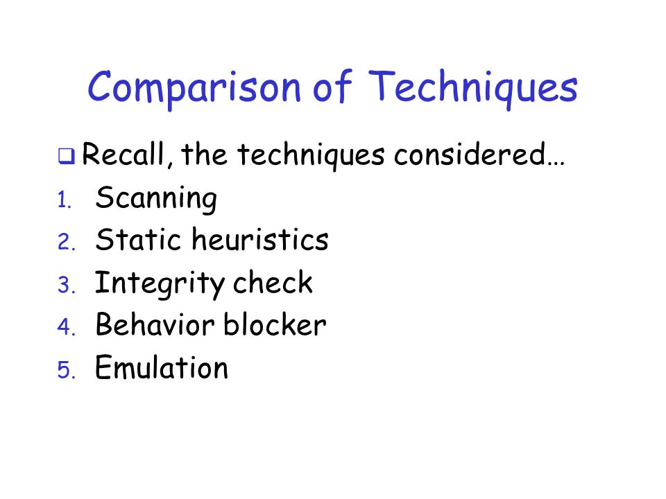Comparison of Techniques  Recall, the techniques considered… 1.