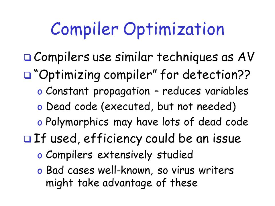 Compiler Optimization  Compilers use similar techniques as AV  Optimizing compiler for detection .