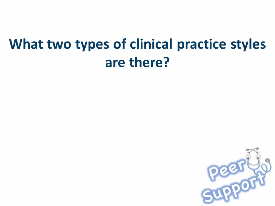 What two types of clinical practice styles are there?