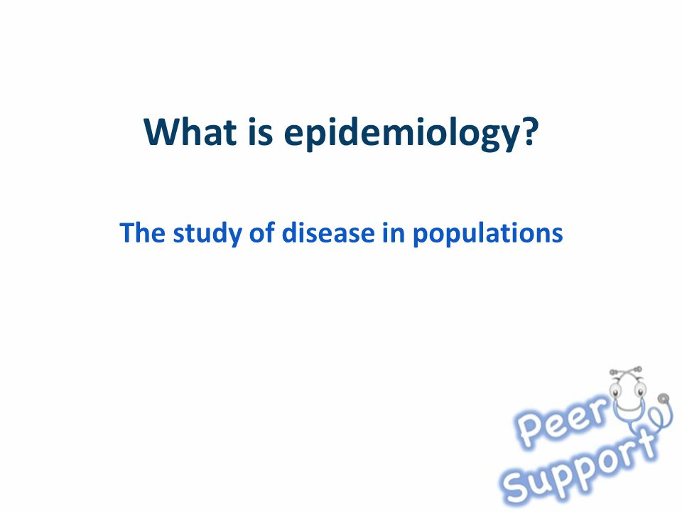 The study of disease in populations