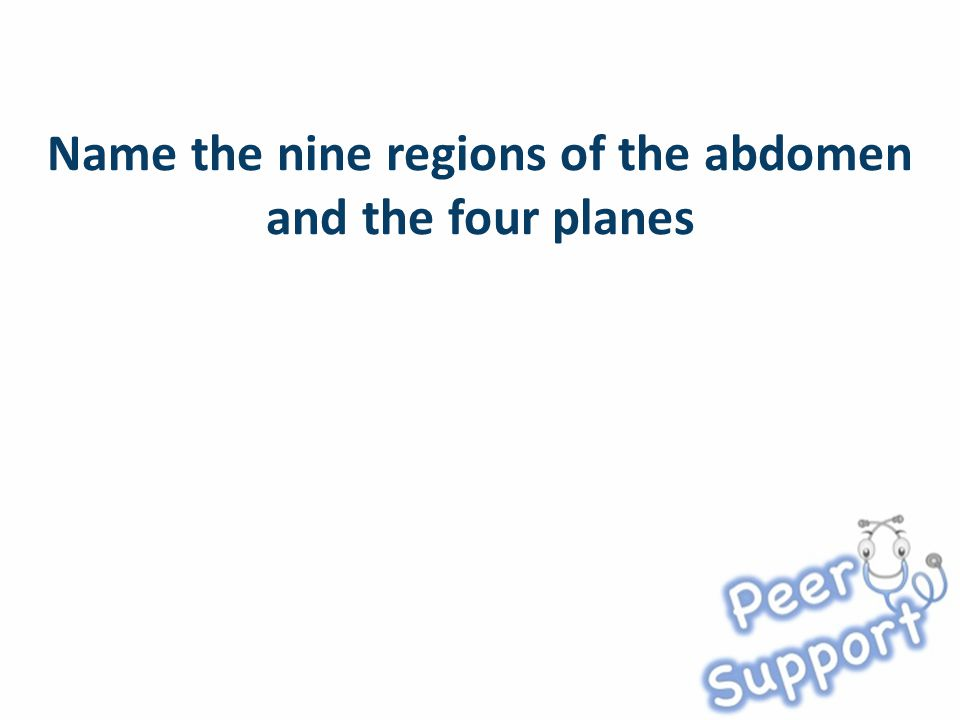 Name the nine regions of the abdomen and the four planes