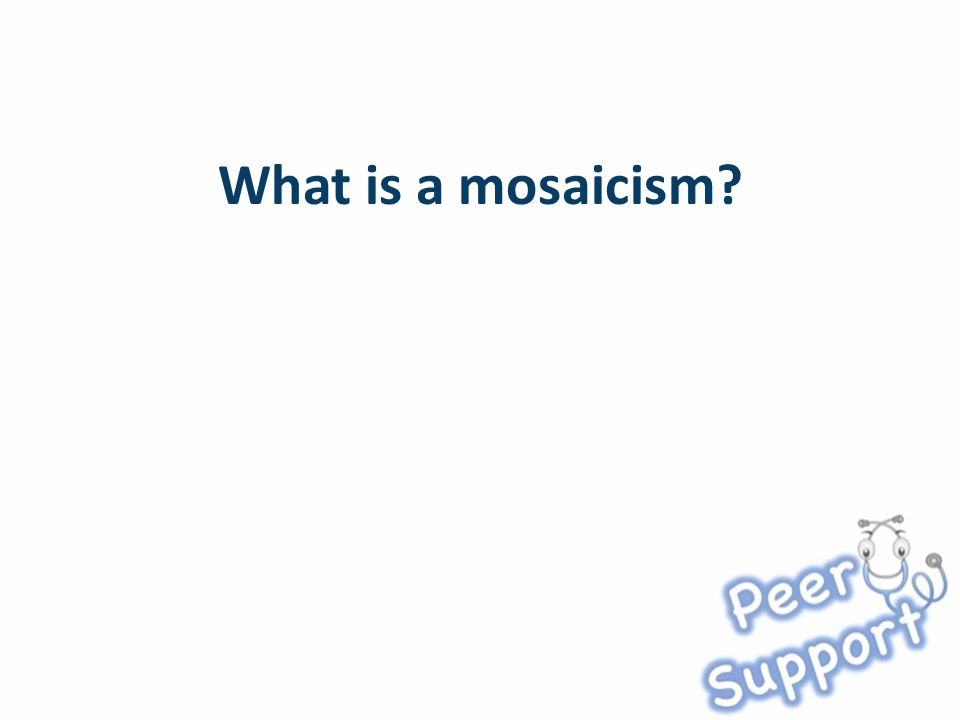 What is a mosaicism?