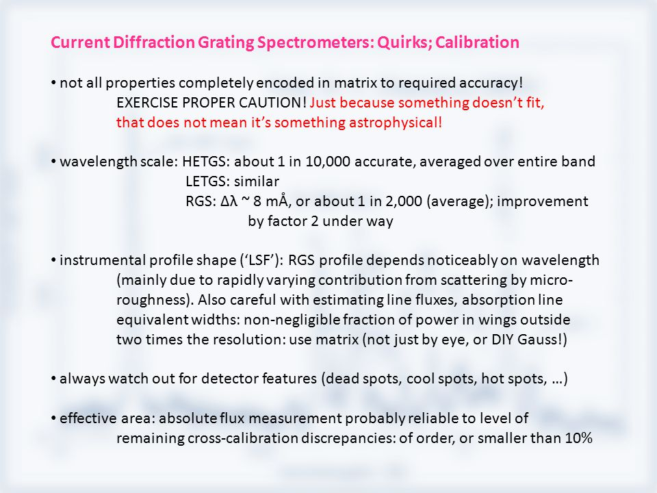 Current Diffraction Grating Spectrometers: Quirks; Calibration not all properties completely encoded in matrix to required accuracy! EXERCISE PROPER C