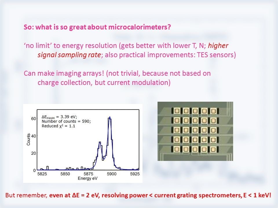 So: what is so great about microcalorimeters.
