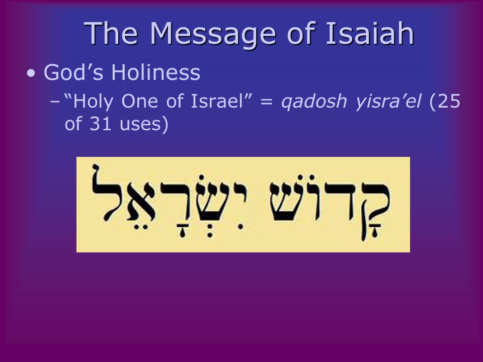 The Message of Isaiah God's Holiness – Holy One of Israel = qadosh yisra'el (25 of 31 uses)