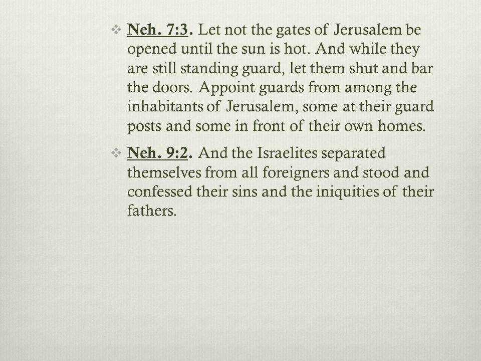  Neh. 7:3. Let not the gates of Jerusalem be opened until the sun is hot.