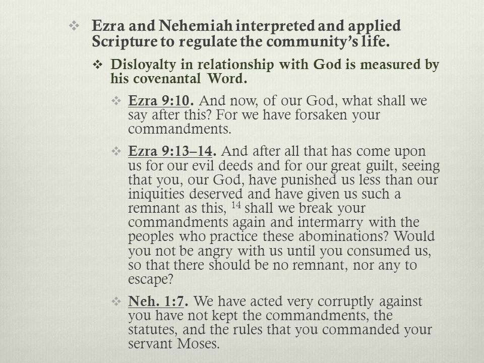  Ezra and Nehemiah interpreted and applied Scripture to regulate the community's life.