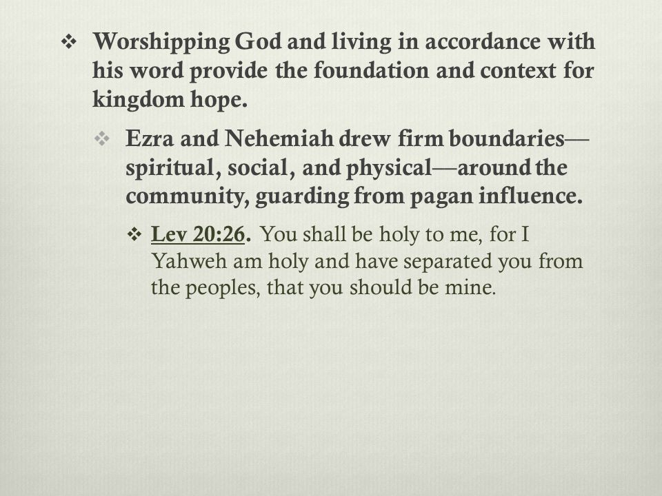  Worshipping God and living in accordance with his word provide the foundation and context for kingdom hope.