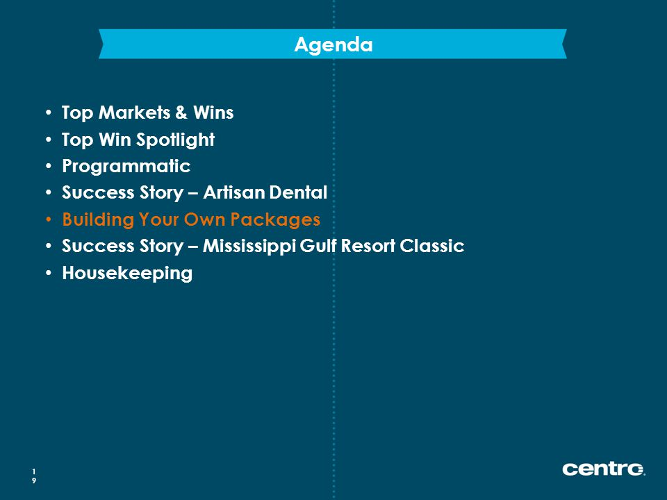 Agenda 19 Top Markets & Wins Top Win Spotlight Programmatic Success Story – Artisan Dental Building Your Own Packages Success Story – Mississippi Gulf Resort Classic Housekeeping