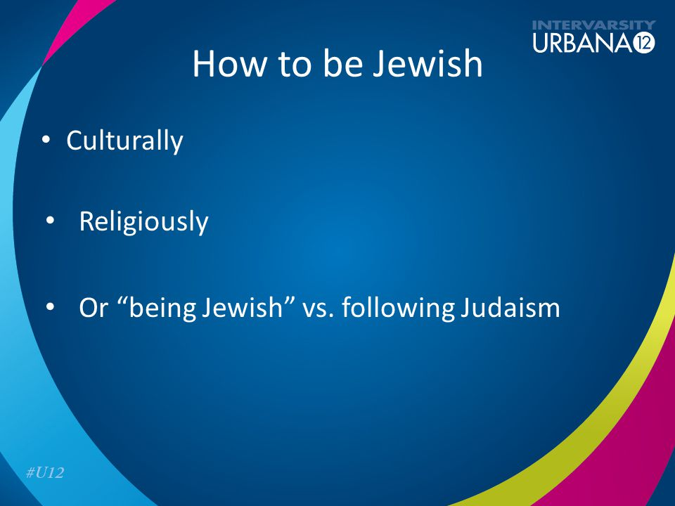 How to be Jewish Culturally Religiously Or being Jewish vs. following Judaism