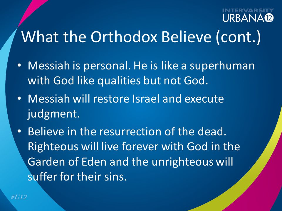 What the Orthodox Believe (cont.) Messiah is personal.
