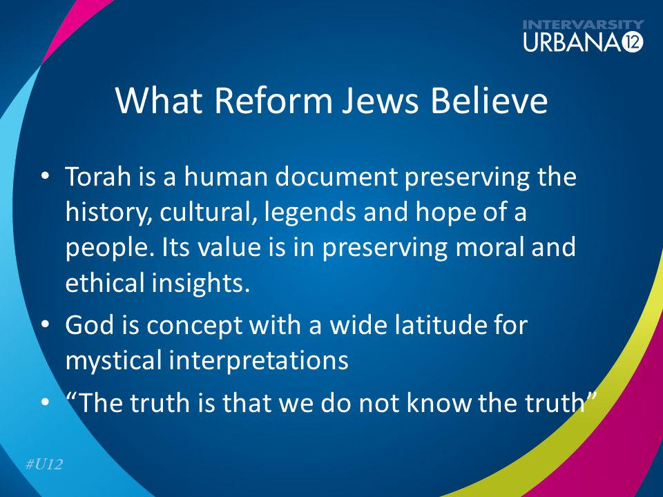 What Reform Jews Believe Torah is a human document preserving the history, cultural, legends and hope of a people.