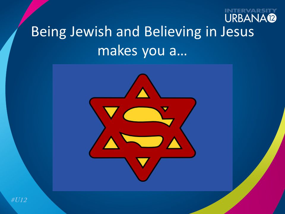 Being Jewish and Believing in Jesus makes you a…