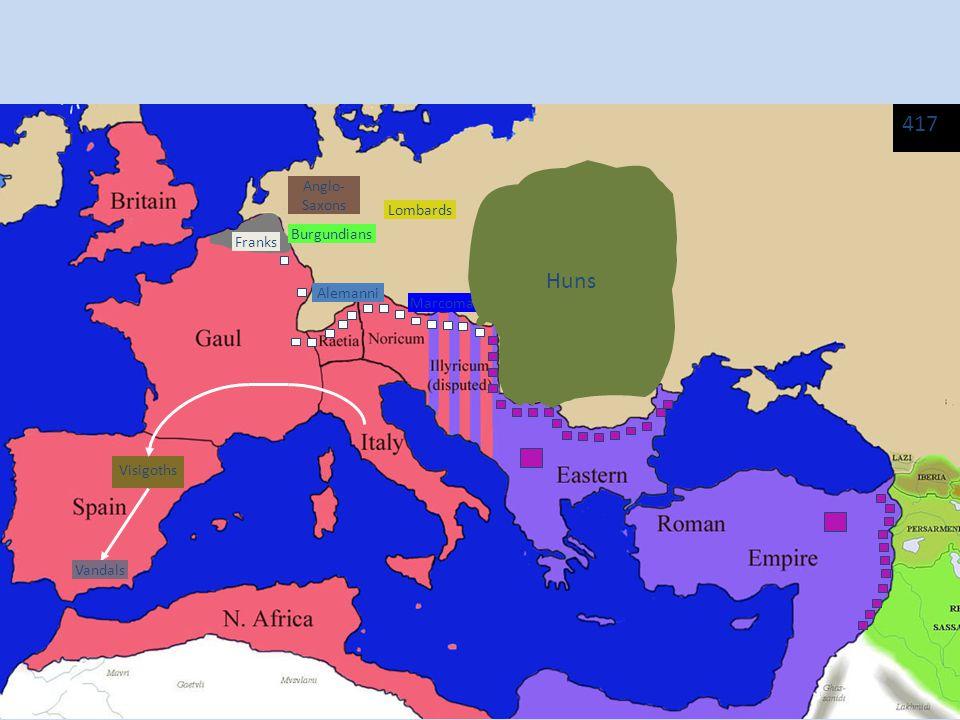 Anglo- Saxons Franks Visigoths Alemanni Burgundians Vandals 417 Marcomanni Lombards Huns