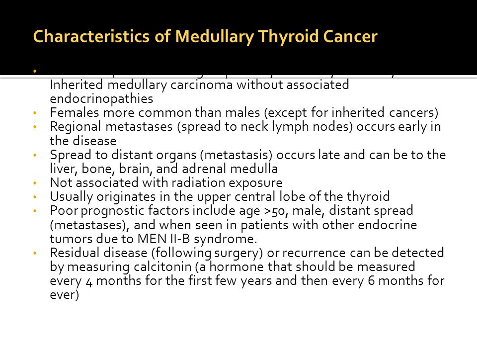 Characteristics of Medullary Thyroid Cancer Occurs in 4 clinical settings: Sporadic, MEN II-A, MEN II-B, Inherited medullary carcinoma without associa