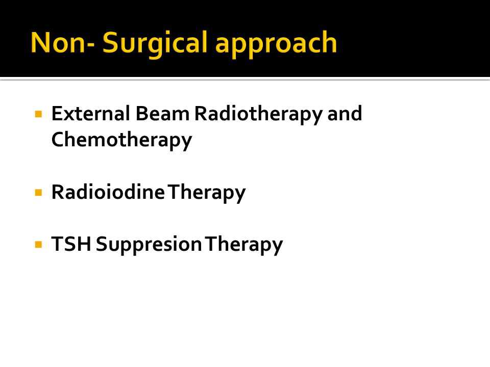  External Beam Radiotherapy and Chemotherapy  Radioiodine Therapy  TSH Suppresion Therapy