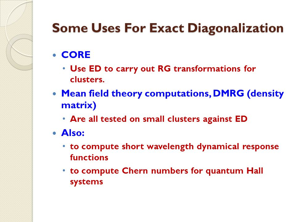 Some Uses For Exact Diagonalization CORE Use ED to carry out RG transformations for clusters.
