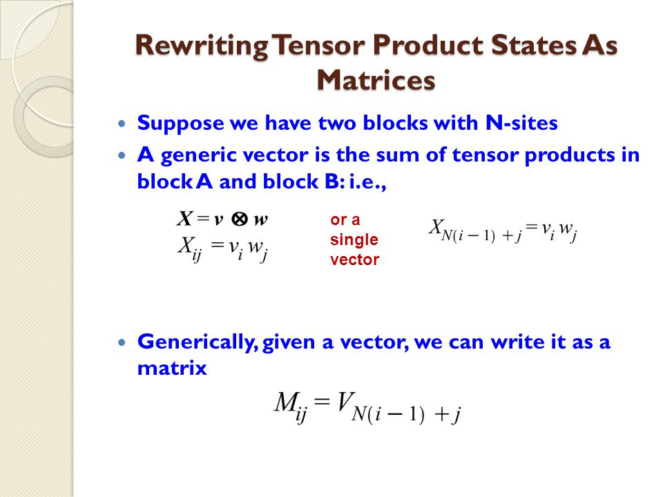So SVD Says… Every vector in the product space can be written as a sum of products of the form Where the 's are the 's and the vectors are: We can choose to represent a vector by a sum of simple tensor products, ignoring the small enough 's