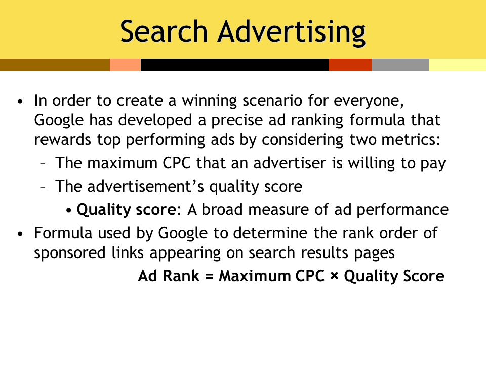 Search Advertising In order to create a winning scenario for everyone, Google has developed a precise ad ranking formula that rewards top performing a
