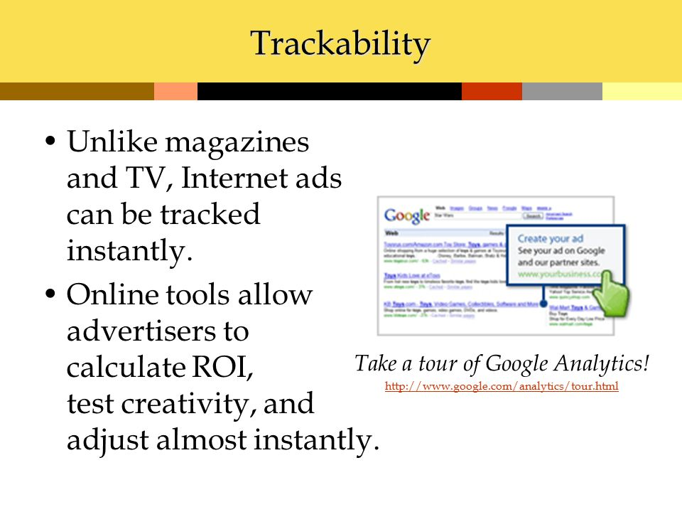 Trackability Unlike magazines and TV, Internet ads can be tracked instantly.