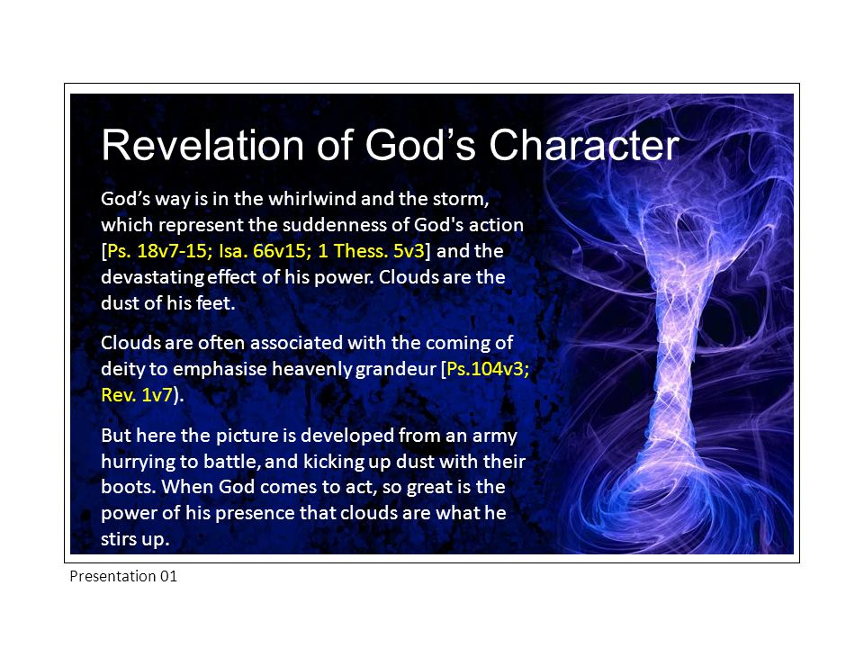 Presentation 01 God's way is in the whirlwind and the storm, which represent the suddenness of God s action [Ps.