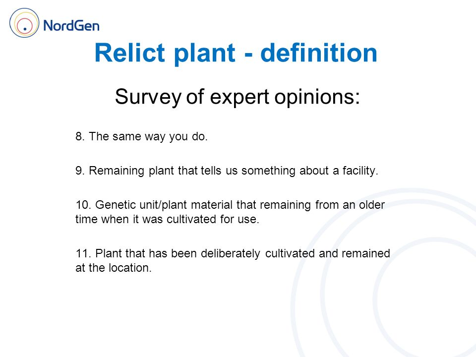 Relict plant - definition Survey of expert opinions: 8. The same way you do. 9. Remaining plant that tells us something about a facility. 10. Genetic