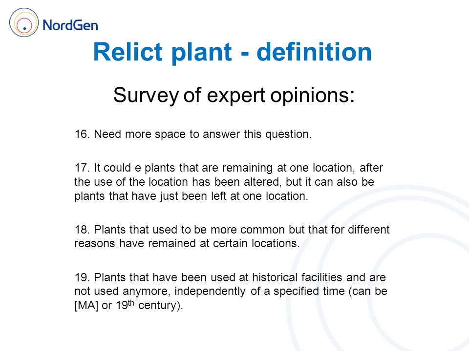 Relict plant - definition Survey of expert opinions: 16. Need more space to answer this question. 17. It could e plants that are remaining at one loca