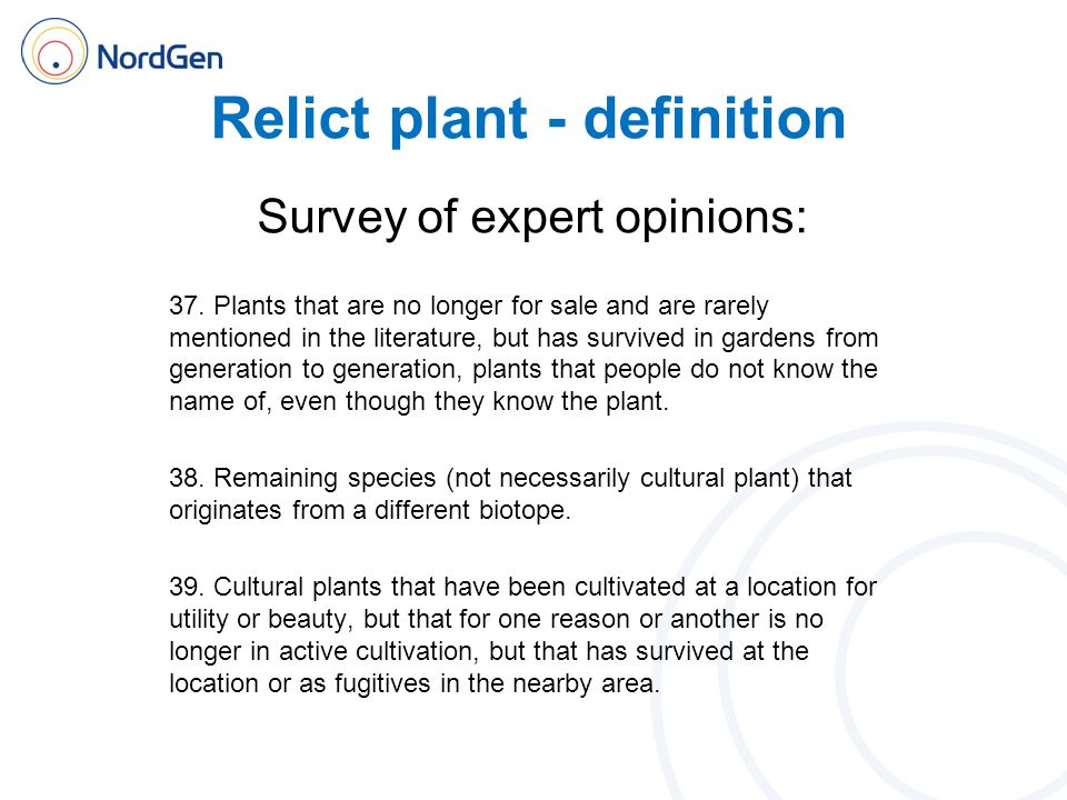 Relict plant - definition Survey of expert opinions: 37. Plants that are no longer for sale and are rarely mentioned in the literature, but has surviv