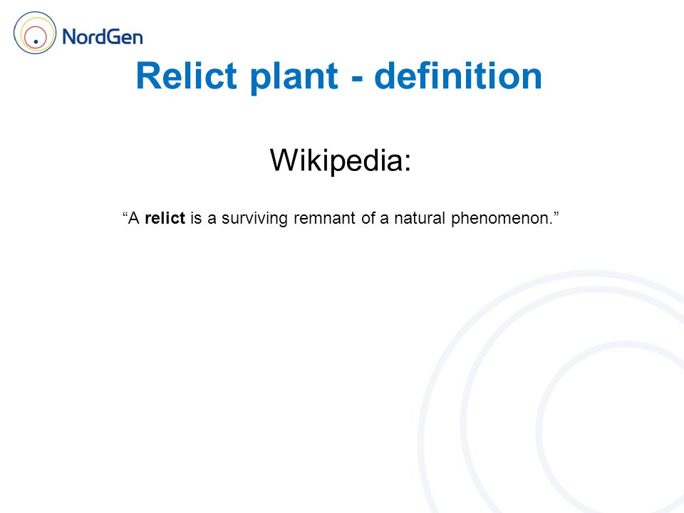 Relict plant - definition Wikipedia: In biology a relict (or relic) is an organism that at an earlier time was abundant in a large area but now occurs at only one or a few small areas.biology In ecology, an ecosystem which originally ranged over a large expanse, but is now narrowly confined, may be termed a relict.ecosystem In geology, the term relict refers to structures or minerals from a parent rock that did not undergo metamorphosis when the surrounding rock did, or to rock that survived a destructive geologic process.geology