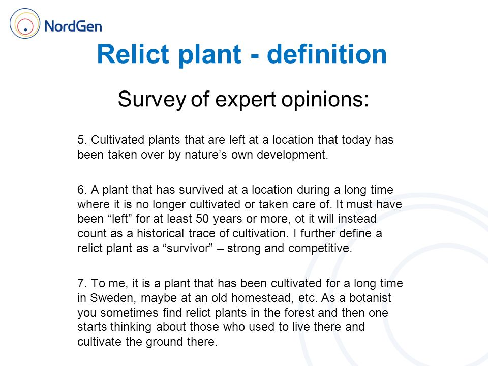 Relict plant - definition Survey of expert opinions: 5. Cultivated plants that are left at a location that today has been taken over by nature's own d