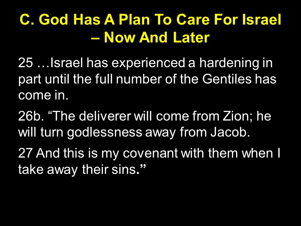 C. God Has A Plan To Care For Israel – Now And Later 25 …Israel has experienced a hardening in part until the full number of the Gentiles has come in.