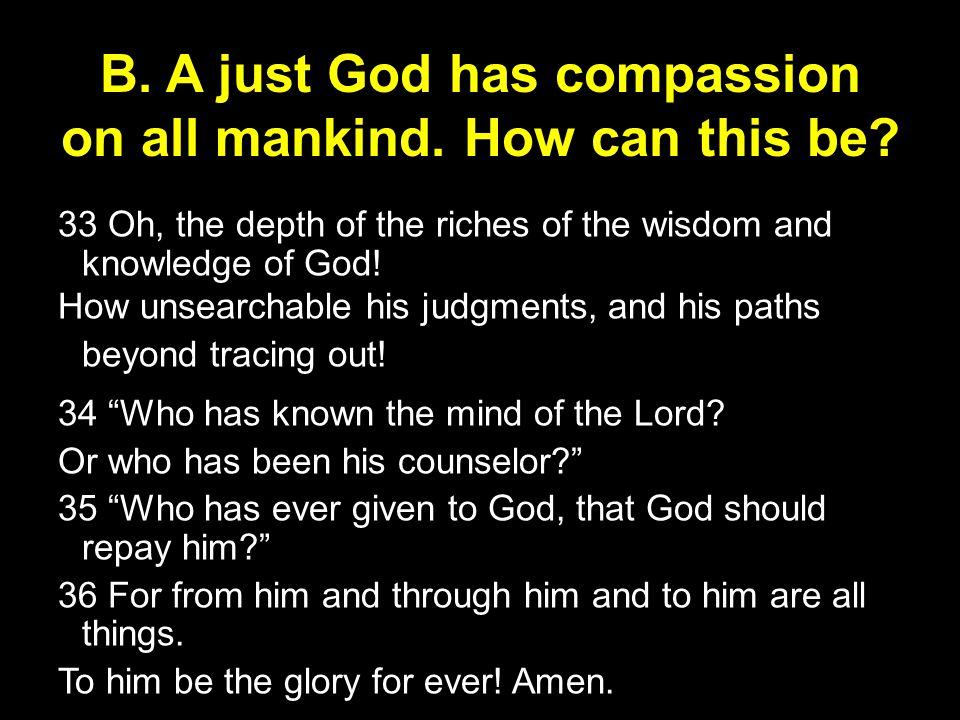B. A just God has compassion on all mankind. How can this be.