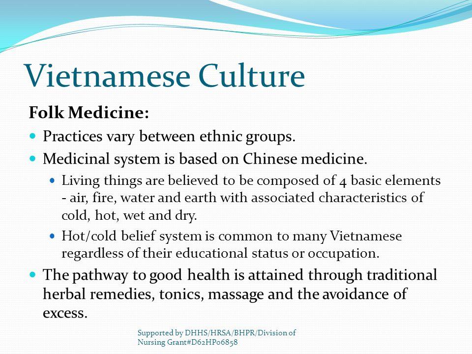 Vietnamese Culture Folk Medicine: Practices vary between ethnic groups.