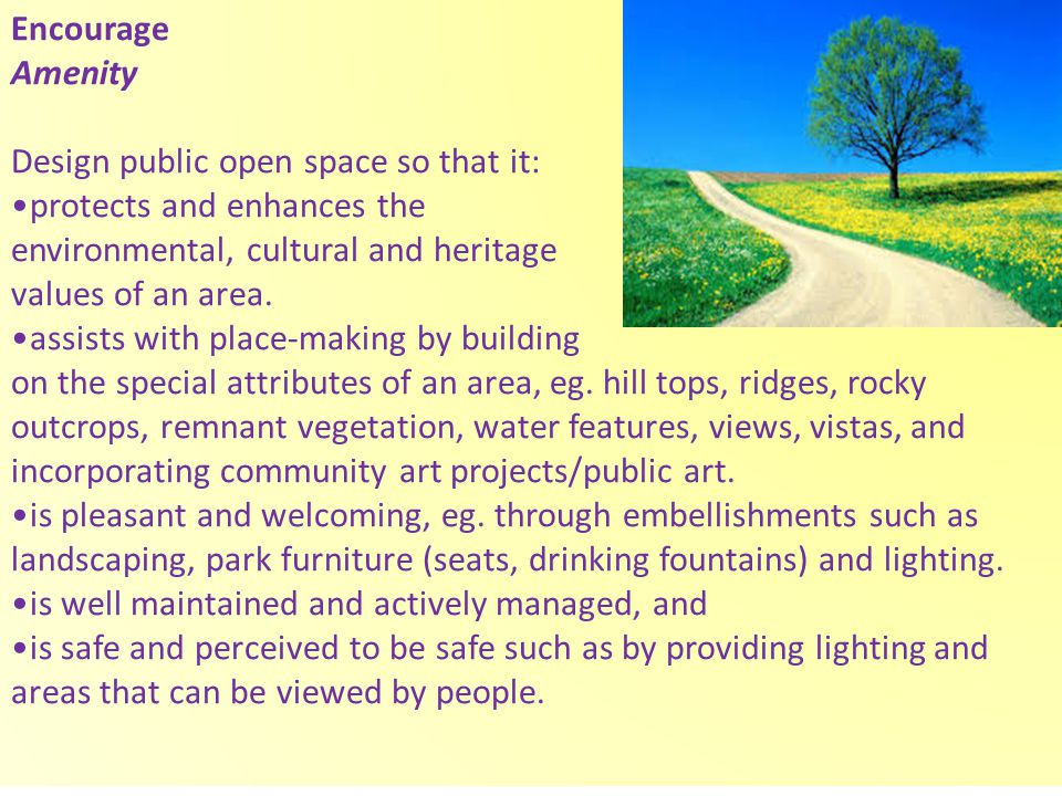 Encourage Amenity Design public open space so that it: protects and enhances the environmental, cultural and heritage values of an area.