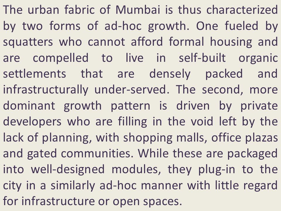 The urban fabric of Mumbai is thus characterized by two forms of ad-hoc growth.